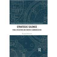 Strategic Silence: Public Relations and Indirect Communication by Dimitrov; Roumen, 9781138100039
