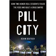 Pill City How Two Honor Roll Students Foiled the Feds and Built a Drug Empire by Deutsch, Kevin, 9781250110039