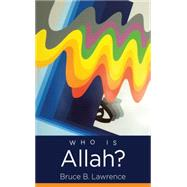 Who Is Allah? by Lawrence, Bruce B., 9781469620039