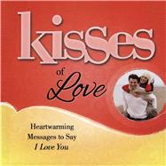 Kisses of Love: Heartwarming Messages to Say I Love You by Howard Books, 9781476790039
