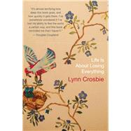 Life Is About Losing Everything by Crosbie, Lynn, 9781770890039