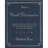 Ross's Novel Discoveries Quotes from Great Works on Men, Women, Romantic Relationships, Love, Sex, and Marriage by Ross, Michael, 9781942600039