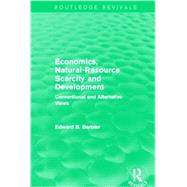 Economics, Natural-Resource Scarcity and Development (Routledge Revivals): Conventional and Alternative Views by Barbier; Edward B, 9780415840040