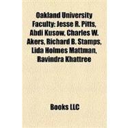 Oakland University Faculty : Jesse R. Pitts, Abdi Kusow, Charles W. Akers, Richard B. Stamps, Lida Holmes Mattman, Ravindra Khattree by , 9781157040040