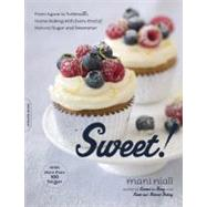 Sweet! : From Agave to Turbinado, Home Baking with Every Kind of Natural Sugar and Sweetener - With More Than 100 Recipes by Niall, Mani, 9781600940040