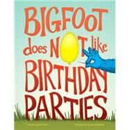 Bigfoot Does Not Like Birthday Parties by Ode, Eric; Temairik, Jaime, 9781632170040