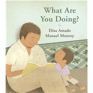 What Are You Doing? by Amado, Elisa; Monroy, Manuel, 9781773060040