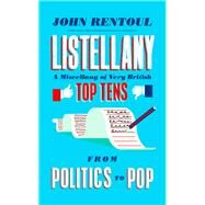 Listellany: A Miscellany of Very British Top Tens, from Politics to Pop by Rentoul, John, 9781783960040