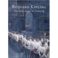 The New Army in Training by Kipling, Rudyard, 9781910500040