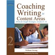 Coaching Writing in Content Areas Write-for-Insight Strategies, Grades 6-12 by Strong, William J., 9780132690041