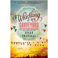 Whistling Past the Graveyard by Crandall, Susan, 9781476740041