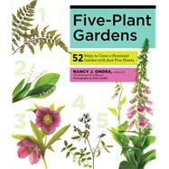 Five-plant Gardens: 52 Ways to Grow a Perennial Garden With Just Five Plants by Ondra, Nancy J.; Cardillo, Rob, 9781612120041