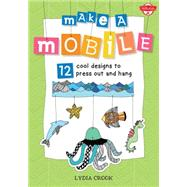 Make a Mobile: 12 Cool Designs to Press Out and Hang by Cook, Lydia, 9781633220041