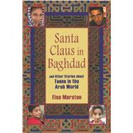 Santa Claus in Baghdad : And Other Stories about Teens in the Arab World by Marston, Elsa, 9780253220042