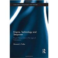 Empire, Technology and Seapower: Royal Navy crisis in the age of Palmerston by Fuller; Howard J., 9780415370042