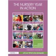 The Nursery Year in Action: Following childrenÆs interests through the year by Ephgrave; Anna, 9780415820042