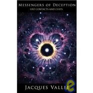 Messengers of Deception : UFO Contacts and Cults by Vallee, Jacques, 9780975720042