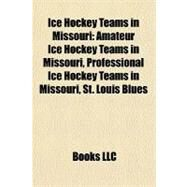 Ice Hockey Teams in Missouri : Amateur Ice Hockey Teams in Missouri, Professional Ice Hockey Teams in Missouri, St. Louis Blues by , 9781156340042