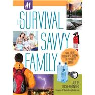 The Survival Savvy Family by Sczerbinski, Julie, 9781440300042