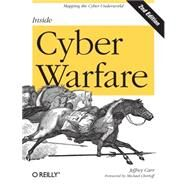 Inside Cyber Warfare : Mapping the Cyber Underworld by Carr, Jeffrey, 9781449310042