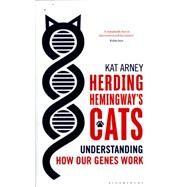 Herding Hemingway's Cats Understanding how our genes work by Arney, Kat, 9781472910042