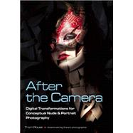 After the Camera Digital Transformations for Conceptual Nude & Portrait Photography by Rouse, Thom, 9781682030042