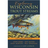 Exploring Wisconsin Trout Streams: The Angler's Guide by Born, Steve; Mayers, Jeff; Morton, Andy; Sonzogni, Bill; Borger, Gary A., 9780299300043