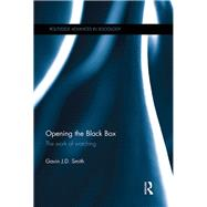 Opening the Black Box: The Work of Watching by Smith; Gavin J. D., 9781138200043