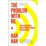 The Problem with Me And Other Essays About Making Trouble in China Today by Han, Han; Liu, Alice Xin; Martinsen, Joel, 9781451660043