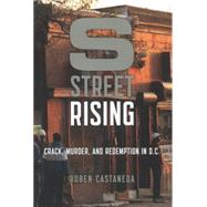 S Street Rising Crack, Murder, and Redemption in D.C. by Castaneda, Ruben, 9781620400043
