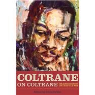 Coltrane on Coltrane : The John Coltrane Interviews by Unknown, 9781556520044