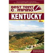 Best Tent Camping: Kentucky Your Car-Camping Guide to Scenic Beauty, the Sounds of Nature, and an Escape from Civilization by Molloy, Johnny, 9781634040044