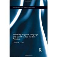 White Hip Hoppers, Language and Identity in Post-Modern America by Cutler; Cecelia, 9780415890045