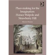 Place-making for the Imagination: Horace Walpole and Strawberry Hill by Harney,Marion, 9781409470045