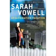 Assassination Vacation by Vowell, Sarah, 9780743260046