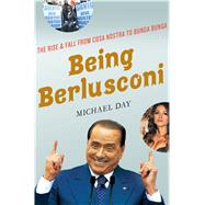 Being Berlusconi The Rise and Fall from Cosa Nostra to Bunga Bunga by Day, Michael, 9781137280046
