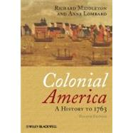 Colonial America : A History to 1763 by Middleton, Richard; Lombard, Anne, 9781405190046