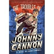 The Troubles of Johnny Cannon by Campbell, Isaiah, 9781481400046