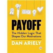 Payoff The Hidden Logic That Shapes Our Motivations by Ariely, Dan, 9781501120046
