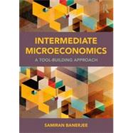 Intermediate Microeconomics: A Tool-Building Approach by Banerjee; Samiran, 9780415870047