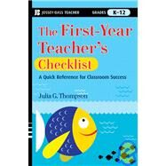 The First-Year Teacher's Checklist A Quick Reference for Classroom Success by Thompson, Julia G., 9780470390047