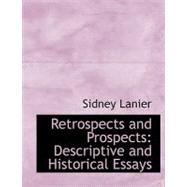 Retrospects and Prospects : Descriptive and Historical Essays by Lanier, Sidney, 9780554540047