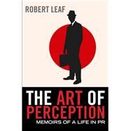 The Art of Perception: Memoirs of a Life in Pr by Leaf, Robert, 9780857890047
