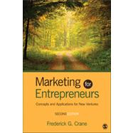 Marketing for Entrepreneurs : Concepts and Applications for New Ventures by Frederick G. Crane, 9781452230047