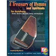Mel Bay Presents A Treasury of Hymns and Spirituals: For Autoharp, Guitar, Ukulele, Mandolin, Banjo, and Keyboard by Peterson, Meg, 9780786670048
