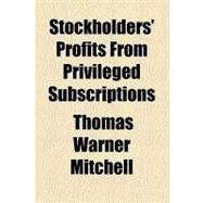 Stockholders' Profits from Privileged Subscriptions by Mitchell, Thomas Warner, 9781154540048