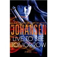 Live to See Tomorrow by Johansen, Iris, 9781250020048