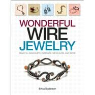 Wonderful Wire Jewelry Make 30+ bracelets, earrings, necklaces, and more by Swanson, Erica, 9781627000048