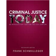 Criminal Justice Today An Introductory Text for the 21st Century by Schmalleger, Frank, 9780133460049