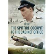 From the Spitfire Cockpit to the Cabinet Office by Langer, J. F., 9781473860049